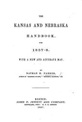 The Kansas and Nebraska Handbook for 1857-8. With a New ... Map