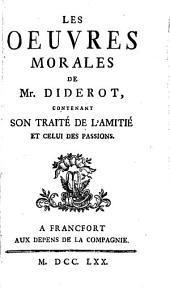 Les oeuvres morales de Mr. Diderot: contenant son traité De l'amitié, et celui Des passions