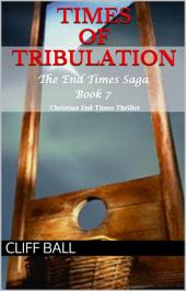 Times of Tribulation: A Christian End Times Thriller (Book 7)
