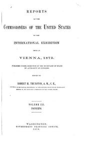 Reports of the Commissioners of the United States to the International Exhibition Held at Vienna, 1873: Volume 3