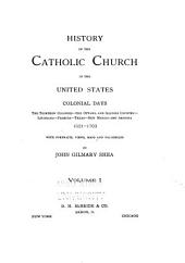 History of the Catholic Church in the United States ...: The Catholic church in colonial days ... 1521-1763. 1886