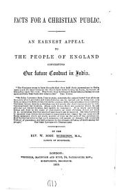 Facts for a Christian public, an earnest appeal to the people of England concerning our future conduct in India: Volume 11