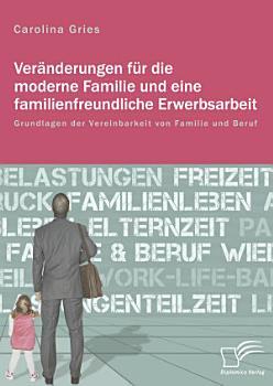 Ver  nderungen f  r die moderne Familie und eine familienfreundliche Erwerbsarbeit  Grundlagen der Vereinbarkeit von Familie und Beruf PDF