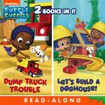 Dump Truck Trouble/Let's Build a Doghouse Bindup Nickelodeon Read-Along (Bubble Guppies)