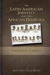The Latin American Identity and the African Diaspora: Ethnogenesis in Context