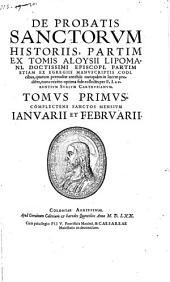 De Probatis Sanctorum Historiis, Partim Ex Tomis Aloysii Lipomani, Doctissimi Episcopi, Partim Etiam Ex Manuscriptis Codicibus ... collectis: Volume 1