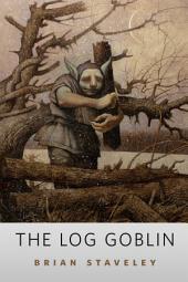 Log Goblin, The: A Tor.Com Original