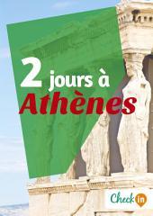 2 jours à Athènes: Un guide touristique avec des cartes, des bons plans et les itinéraires indispensables