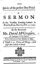 The Spirits of the Present Day Tried. A Sermon [on 1 John Iv. 1] ... With a Preface by Some Ministers of Boston [signed, T. Prince, J. Webb, W. Cooper].