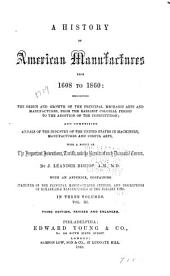 A History of American Manufactures from 1608 to 1860...: Comprising Annals of the Industry of the United States in Machinery, Manufactures and Useful Arts, with a Notice of the Important Inventions, Tariffs, and the Results of Each Decennial Census, Volume 3