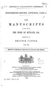 The Manuscripts of His Grace the Duke of Rutland ... Preserved at Belvoir Castle: Letters and papers, 1440-1797 (v. 3 mainly correspondence of the fourth Duke of Rutland)