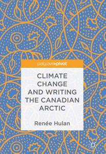 Climate Change and Writing the Canadian Arctic PDF