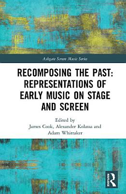 Recomposing the Past  Representations of Early Music on Stage and Screen