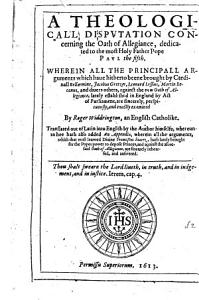 A Theologicall Disputation concerning the Oath of Allegiance     Translated out of Latin into English by the Author himselfe  whereunto hee hath added an Appendix  etc PDF
