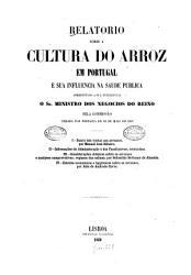 Relatorio sobre a cultura do arroz em Portugal e sua influenza na saude publica apresentado a sua excellencia o Sr  ministro dos negocios do reino pela commiss  o creada por portaria de 16 de maio de 1859 PDF