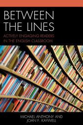 Between the Lines: Actively Engaging Readers in the English Classroom