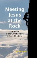 Meeting Jesus At the Rock  A Parable of the Christian Life In Rock Climbing PDF