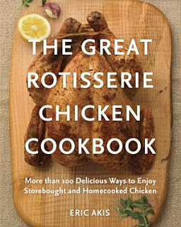 The Great Rotisserie Chicken Cookbook Book