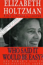Who Said It Would Be Easy?: One Woman's Life in the Political Arena