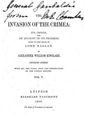 The Invasion of the Crimea: Its Origin, and an Account of Its Progress Down the Death of Lord Raglan: Volume 5