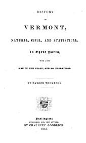 History of Vermont, Natural, Civil and Statistical: In Three Parts, with a New Map of the State, and 200 Engravings