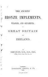 The Ancient Bronze Implements, Weapons, and Ornaments: Of Great Britain and Ireland