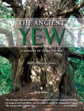 The Ancient Yew: A History of Taxus baccata, Edition 3