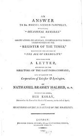 """An answer to Dr Horne's second pamphlet intituled """"Occasional Remarks"""". With observations on an essay inserted in the thiry third number of the """"Register of the Times"""" written by the author of the """"Age of Credulity"""" together with a letter addressed to the Directors of the East India Company&c. By N. B. Halhed. To which is added His Essay delivered at the door of the House of Commons on the 21st of April; and his remarks on the departure of the Israelites"""