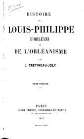 Histoire de Louis-Philippe d'Orléans et de l'Orléanisme: Volume1