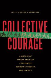 Collective Courage: A History of African American Cooperative Economic Thought and Practice