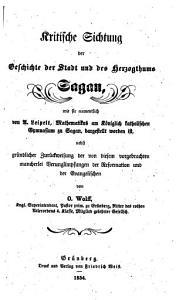 Kritische Sichtung der Geschichte der Stadt und des Herzogthums Sagan  wie sie namentlich von A  Leipelt     dargestellt worden ist  etc   PDF
