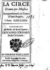 La Circe drama per musica da rappresentarsi nel teatro di Sant'Angelo, l'anno 1679. Consegrato all'illustr. & eccell. signore. Giouanni Cornaro dalla Cà Grande