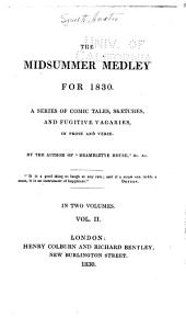 The Midsummer Medley for 1830: A Series of Comic Tales, Sketches, and Fugitive Vagaries in Prose and Verse, Volume 2