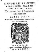 De primatu Petri et Apostolicae sedis potestate Libri Tres contra Centuriarum Auctores. Cum Privilegiis
