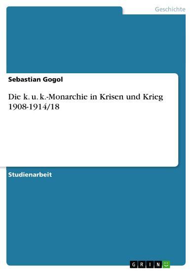 Die k  u  k  Monarchie in Krisen und Krieg 1908 1914 18 PDF