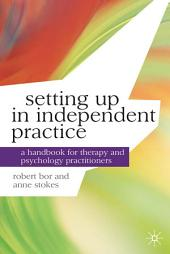 Setting up in Independent Practice: A Handbook for Counsellors, Therapists and Psychologists