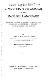 A Working Grammar of the English Language: Designed to Give in Simple Statement the Principles and Methods of Correct English Speech and Writting