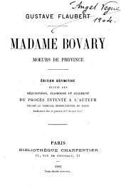 Madame Bovary: moeurs de province. Edition définitive suivie des réquisitoire, plaidoirie et jugement du procès intenté a l'auteur devant le Tribunal Correctionnel de Paris ...