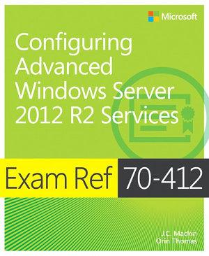 Exam Ref 70 412 Configuring Advanced Windows Server 2012 R2 Services  MCSA