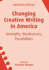 Changing Creative Writing in America: Strengths, Weaknesses, Possibilities