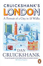 Cruickshank's London: A Portrait of a City in 13 Walks