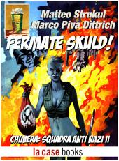 Fermate Skuld!: Chimera: Squadra Anti Nazi II