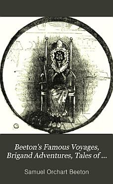 Beeton s Famous voyages  brigand adventures  tales of the battlefield  life and nature  ed  by S O  Beeton PDF