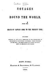 Voyages Round the World: From the Death of Captain Cook to the Present Time : Including Remarks on the Social Condition of the Inhabitants in the Recently-discovered Countries, Their Progress in the Arts, and More Especially Their Advancement in Religious Knowledge