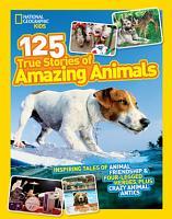 125 True Stories of Amazing Animals PDF