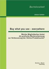 """Buy what you see - everywhere: Welche M""""glichkeiten bietet die grafische Mustererkennung zur Verbesserung der Online-Produktsuche?"""