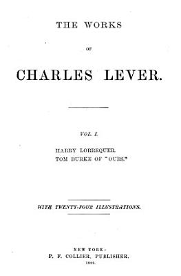 The Works of Charles Lever  Harry Lorrequer   Tom Burke of  Ours  PDF