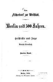 Berlin seit 500 Jahren: Von Fischerdorf zur Weltstadt. Geschichte und Sage von Adolph Streckfuß, Band 2