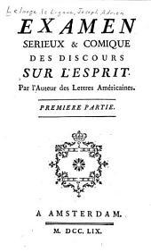 Examen serieux & comique des discours sur l'esprit, par l'auteur des Lettres américaines: Volume1