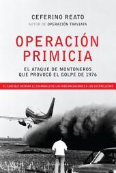Operación Primicia: El ataque de Montoneros que provocó el golpe de 1976. El caso que destapa el esc